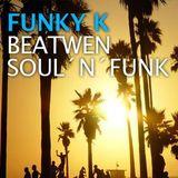 BEATWEN FUNK N SOUL | DJ FUNKY K