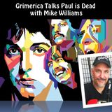 Grimerica Talks Paul is Dead with Mike Williams