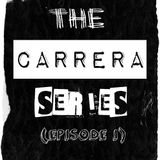 The Carrera Series (Episode I)