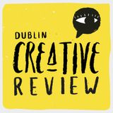 Dublin Creative Review 38: H&G, What's new at Makeshop, Down Below the Reservoir podcast launch