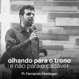 Olhando para o trono e não para o cadáver // Pr. Fernando Mardegan