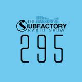 The Subfactory Radio Show #295