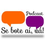 """Podcast """"Se bote aí, vá!"""" - com Teresinha Fróes"""