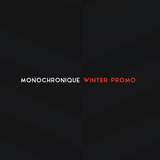 Monochronique - Winter Promo 2014