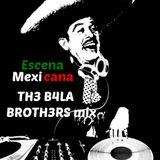 Escena Mexicana(TH3 B4LA BROTH3RS mix)