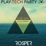 2014 09 13 | Rosper @ Play Tech Party - Sala Mina (Tarragona)