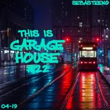 This Is GARAGE HOUSE #22 - April 2019