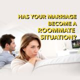 Has Your Marriage Become A Roommate Situation?  [Ep. 565]