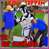 BIG ENCHILADA 112: Cow Tippin'