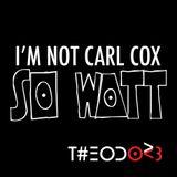 T#EODOR3 presents > I'm not Carl Cox - SO WATT