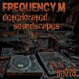 deteriorated soundscapes (fm078)