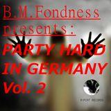 B.M.Fondness presents: Party Hard in Germany Vol. 2