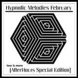 LIM ArtStyle pres. Hypnotic Melodies February [ AfterHours Special Edition ]
