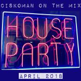 CISKOMAN ON THE MIX - HOUSE PARTY APRIL 2018