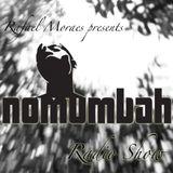Rafael Moraes presents The Nomumbah Radio Show #01