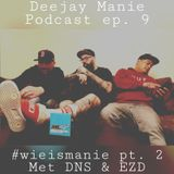 Deejay Manie podcast aflevering negen (#wieismanie deel 2) (met DNS en EZD)