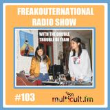 The FreakOuternational Radio Show #103 with the Double Trouble DJ Team 05/12/2018