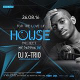 DJ X-Trio - For The Love Of House Project (Mix Session #5) 26.08.2016