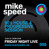 Mike Speed | React Radio Uk | 150416 | Friday Night Live | 8-10pm | 90's House & Prog. Session | 005