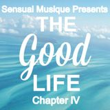 Sensual Musique Presents  The Good Life Chapter lV