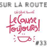 SUR LA ROUTE #33 : Le Cause Toujours