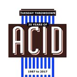 TUESDAY THROWDOWN - 30 YEARS OF ACID HOUSE