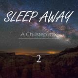 'Sleep Away'   Chillstep Mix   [Session 2]