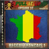 Pull It Up - Episode 32 - S8 - Special Reggae Francais 1