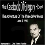 The Casebook Of Gregory Hood - The Adventure Of The Three Silver Pesos(06-03-46)