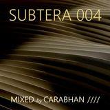 SUBTERA 004 MIXED by CARABHAN