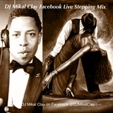 DJ Mikal Clay Stepping Mix on Facebook Live Nov 11 2017