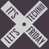 IT'S FRIDAY LET'S TECHNO
