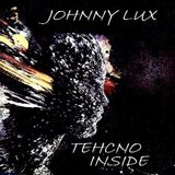 Dj Johnny Lux - Techno Inside