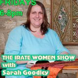 THE IRATE WOMENS SHOW, WITH SARAH GOODLEY AND BEN EMLYN-JONES THIS IS A MUST LISTEN SHOW