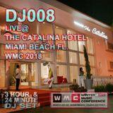DJ008 Live at the Catalina Hotel WMC 2018