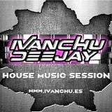 HOUSE MUSIC SESSION - IVANCHU DEEJAY