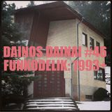 Dainos Dainai #46 Funkodelik: 1993+