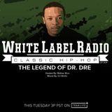 White Label Radio Ep. 304 (The Legend Of Dr. Dre)
