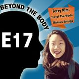 BEYOND THE BODY #17: TERRY KIM - TRAVEL THE WORLD ON ANY BUDGET