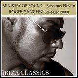 IBIZA CLASSICS - MINISTRY OF SOUND Sessions Eleven - Roger Sanchez (Released 2000)