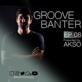 Groove Banter Ep.08 presented by AKSO