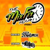 The Mix Fix Hour Hosted By Alex Dynamix - Episode 1 Feat. DJ Kidd B