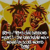 80s-90s Club Sessions (Part 1 - The Beechdale Mix) Mixed By Scott Morris (Summer 2018)