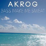Akrog - Bass make me sweat