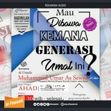 [Sesi 2 & TJ] Mau Dibawa Kemana Generasi Umat Ini - Ust. Muhammad As-Sewed