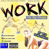 Dj Ted The Muzik Master - WORK - The Rap Mixtape [Teddiz Mixtapes]