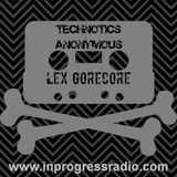 [Friday, December 26, 2014] Technotics Anonymous #005 - Lex Gorecore