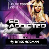 "Mix ""So Addicted"" House Essential #S6-12 by Kriss Norman"