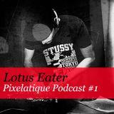 Pixelatique Podcast #1 - Lotus Eater