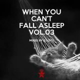 When you can't fall asleep Vol.03